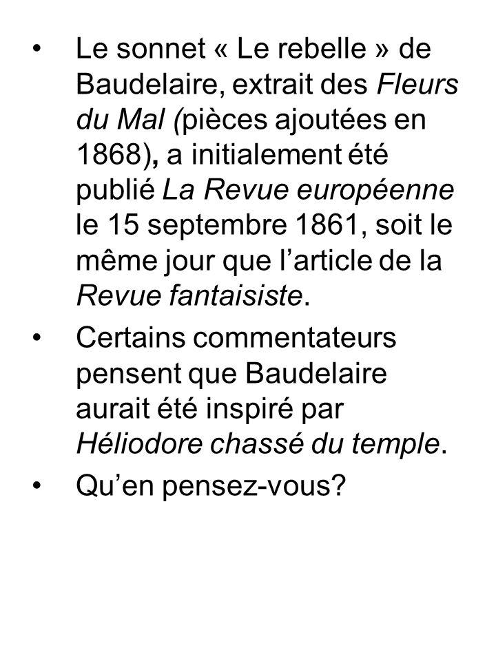 Le sonnet « Le rebelle » de Baudelaire, extrait des Fleurs du Mal (pièces ajoutées en 1868), a initialement été publié La Revue européenne le 15 septembre 1861, soit le même jour que larticle de la Revue fantaisiste.