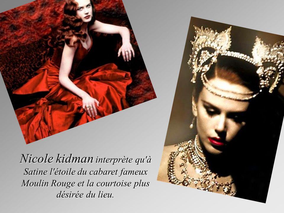 Nicole kidman interprète qu à Satine l étoile du cabaret fameux Moulin Rouge et la courtoise plus désirée du lieu.