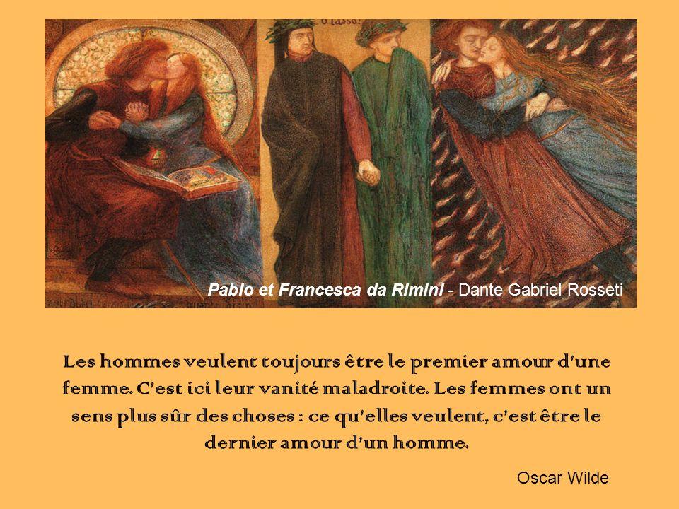 Pablo et Francesca da Rimini - Dante Gabriel Rosseti Les hommes veulent toujours être le premier amour dune femme.