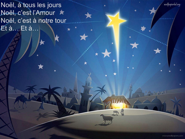 Noël, à tous les jours Noël, cest lAmour Noël, cest à notre tour Et à…