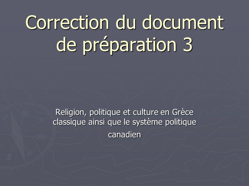 Correction du document de préparation 3 Religion, politique et culture en Grèce classique ainsi que le système politique canadien