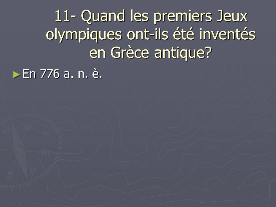 11- Quand les premiers Jeux olympiques ont-ils été inventés en Grèce antique.
