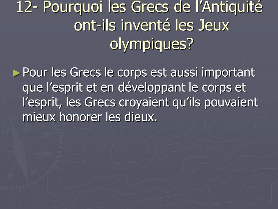 12- Pourquoi les Grecs de lAntiquité ont-ils inventé les Jeux olympiques.