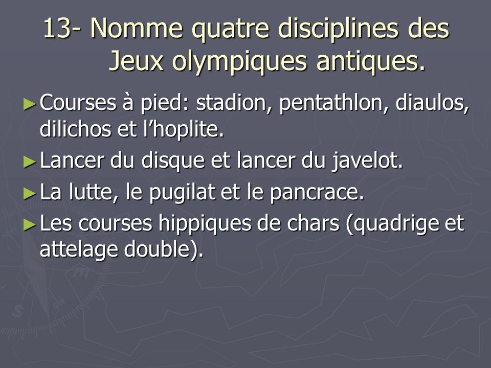 13- Nomme quatre disciplines des Jeux olympiques antiques.