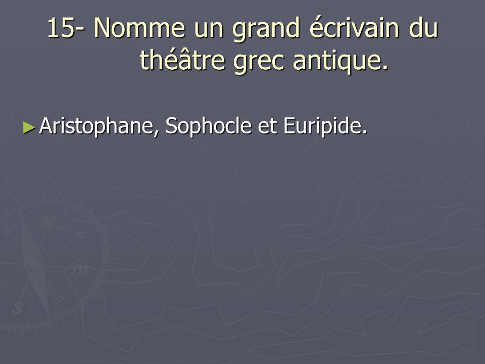15- Nomme un grand écrivain du théâtre grec antique.