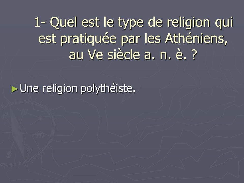 1- Quel est le type de religion qui est pratiquée par les Athéniens, au Ve siècle a.