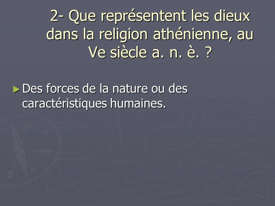 2- Que représentent les dieux dans la religion athénienne, au Ve siècle a.