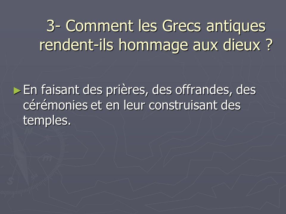 3- Comment les Grecs antiques rendent-ils hommage aux dieux .