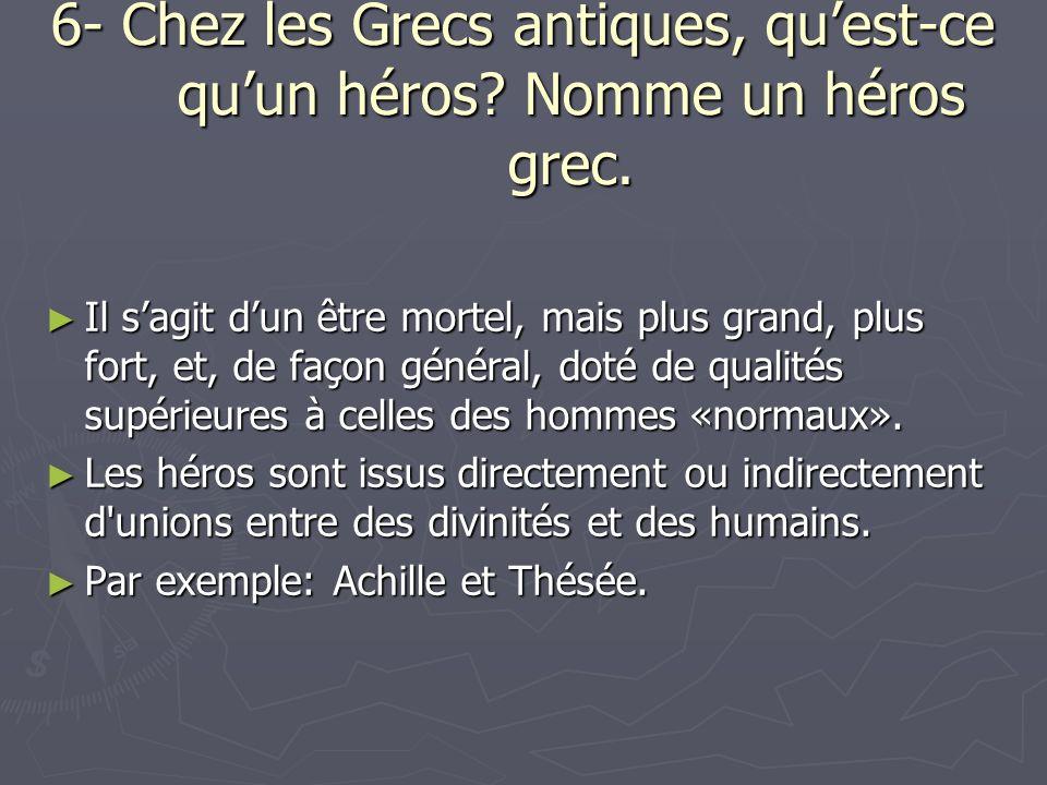 6- Chez les Grecs antiques, quest-ce quun héros. Nomme un héros grec.