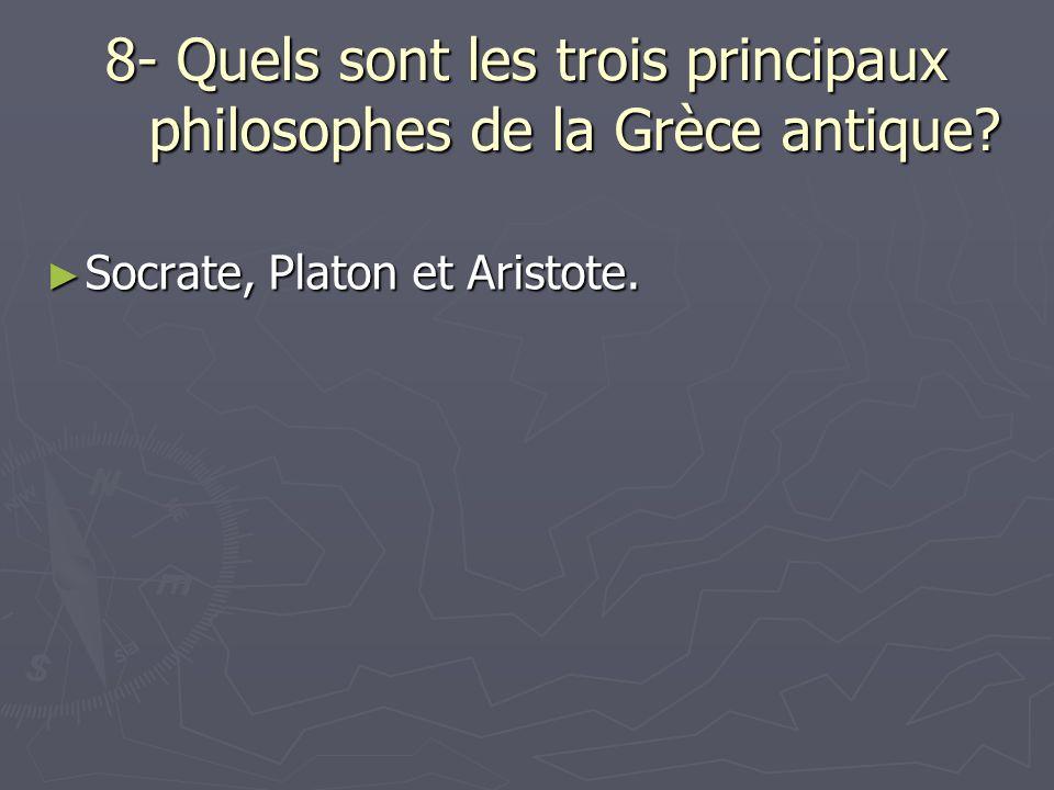 8- Quels sont les trois principaux philosophes de la Grèce antique.