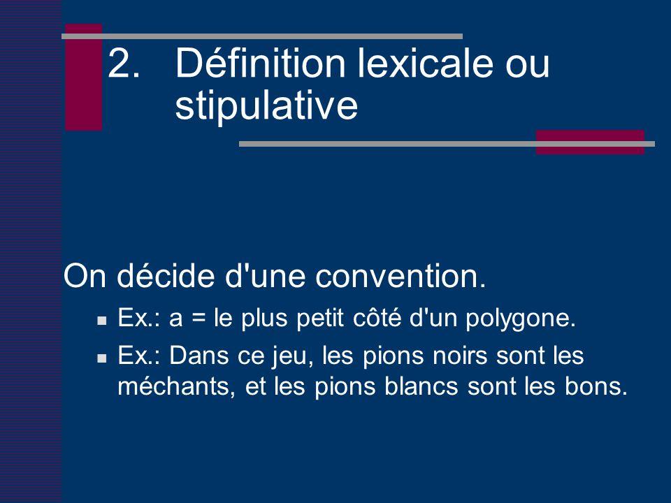 2. Définition lexicale ou stipulative On décide d une convention.