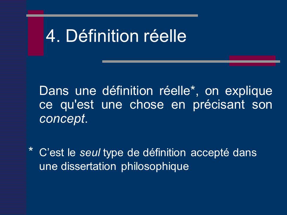4. Définition réelle Dans une définition réelle*, on explique ce qu'est une chose en précisant son concept. * Cest le seul type de définition accepté