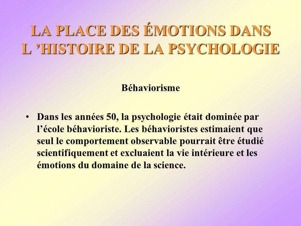 LA PLACE DES ÉMOTIONS DANS L HISTOIRE DE LA PSYCHOLOGIE Béhaviorisme Dans les années 50, la psychologie était dominée par lécole béhavioriste.