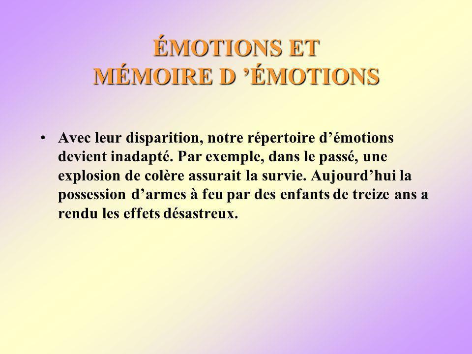 ÉMOTIONS ET MÉMOIRE D ÉMOTIONS Avec leur disparition, notre répertoire démotions devient inadapté.