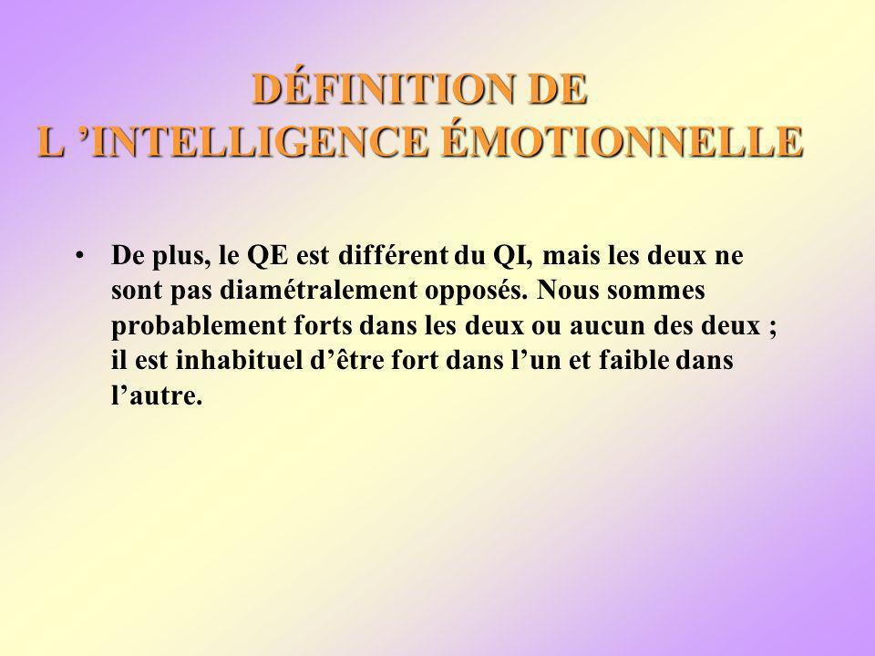 DÉFINITION DE L INTELLIGENCE ÉMOTIONNELLE De plus, le QE est différent du QI, mais les deux ne sont pas diamétralement opposés.