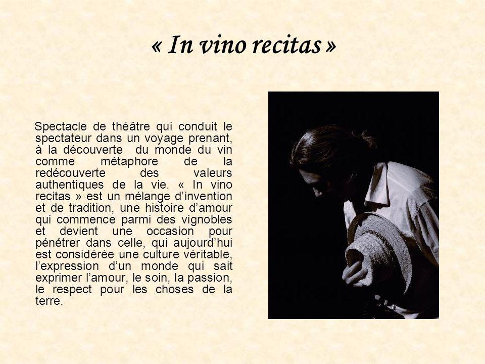 « In vino recitas » Spectacle de théâtre qui conduit le spectateur dans un voyage prenant, à la découverte du monde du vin comme métaphore de la redécouverte des valeurs authentiques de la vie.