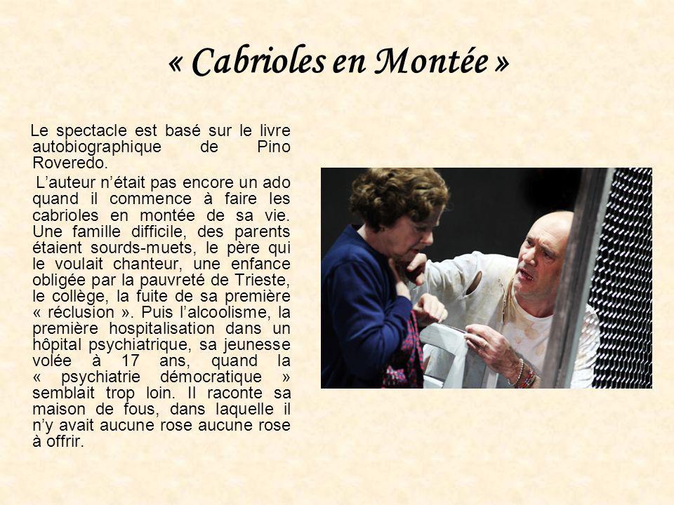« Cabrioles en Montée » Le spectacle est basé sur le livre autobiographique de Pino Roveredo. Lauteur nétait pas encore un ado quand il commence à fai