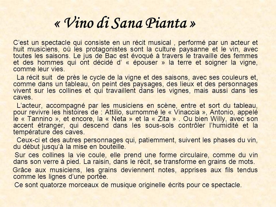 « Vino di Sana Pianta » Cest un spectacle qui consiste en un récit musical, performé par un acteur et huit musiciens, où les protagonistes sont la culture paysanne et le vin, avec toutes les saisons.