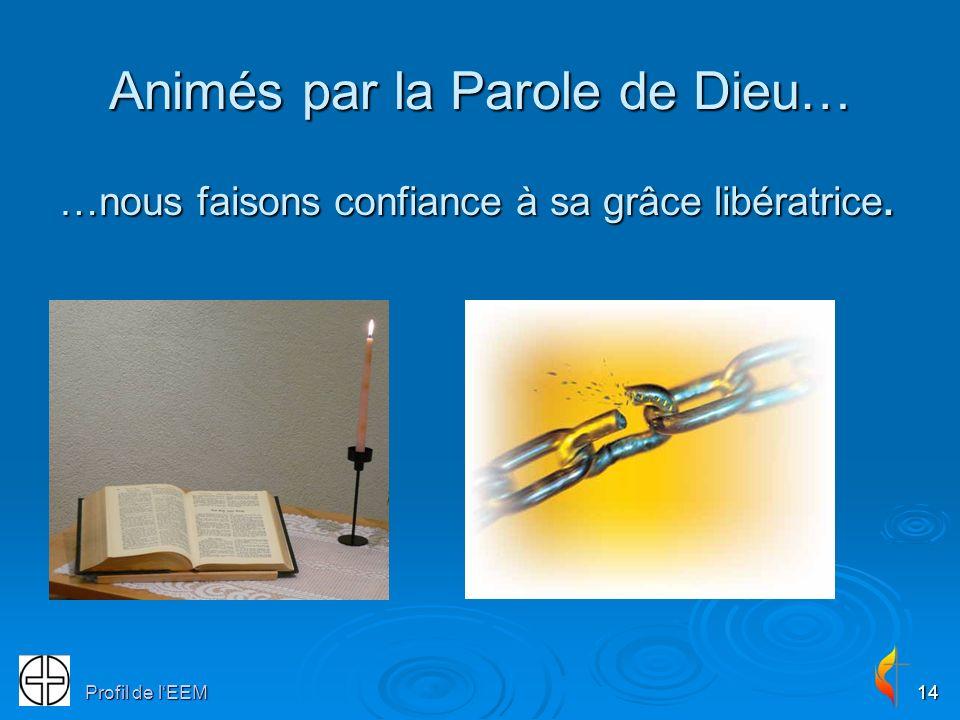 Profil de lEEM14 Animés par la Parole de Dieu… …nous faisons confiance à sa grâce libératrice.