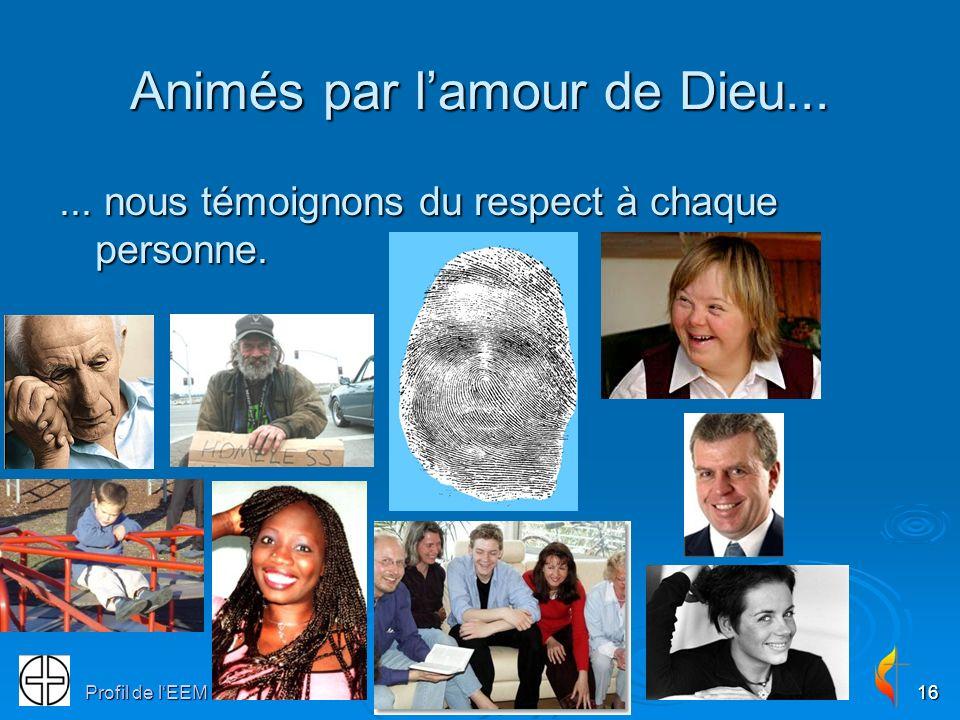 Profil de lEEM16 Animés par lamour de Dieu...... nous témoignons du respect à chaque personne.