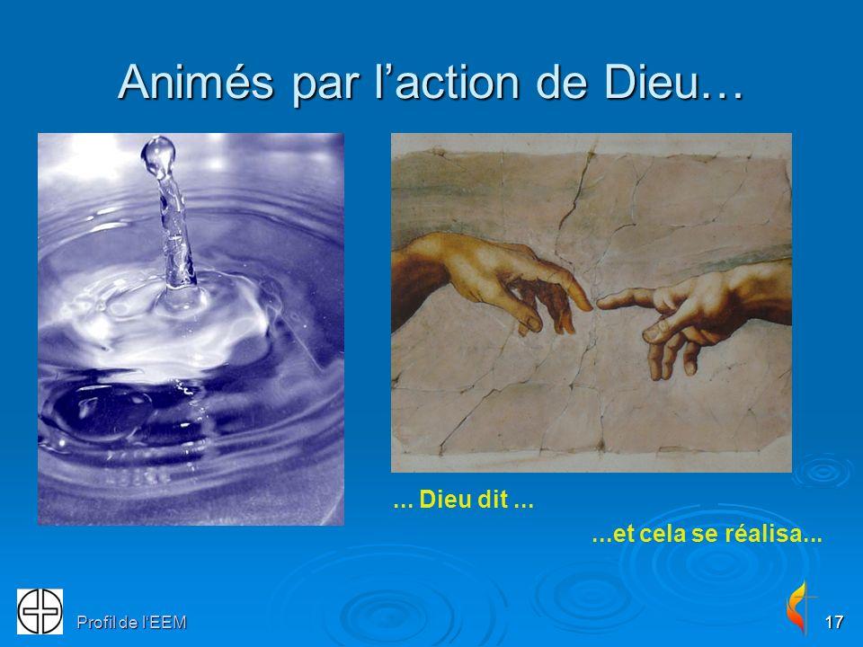 Profil de lEEM17 Animés par laction de Dieu…... Dieu dit......et cela se réalisa...
