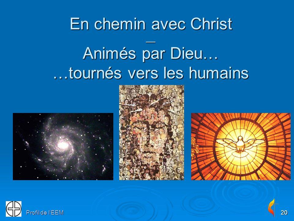 20 En chemin avec Christ __ Animés par Dieu… …tournés vers les humains