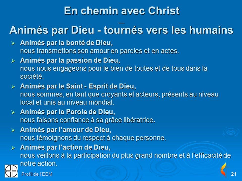 Profil de lEEM21 En chemin avec Christ __ Animés par Dieu - tournés vers les humains Animés par la bonté de Dieu, nous transmettons son amour en paroles et en actes.