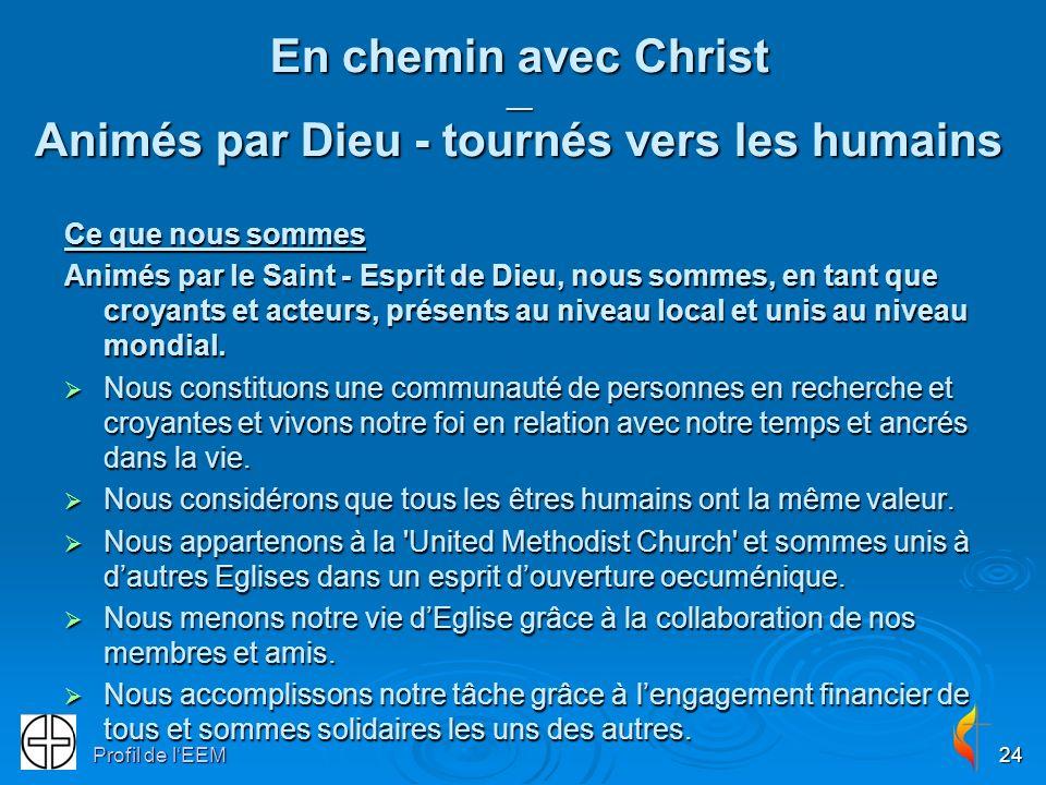 Profil de lEEM24 En chemin avec Christ __ Animés par Dieu - tournés vers les humains Ce que nous sommes Animés par le Saint - Esprit de Dieu, nous sommes, en tant que croyants et acteurs, présents au niveau local et unis au niveau mondial.