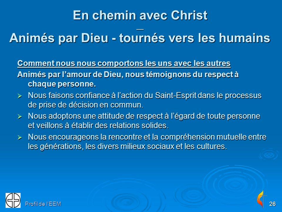 Profil de lEEM26 En chemin avec Christ __ Animés par Dieu - tournés vers les humains Comment nous nous comportons les uns avec les autres Animés par lamour de Dieu, nous témoignons du respect à chaque personne.