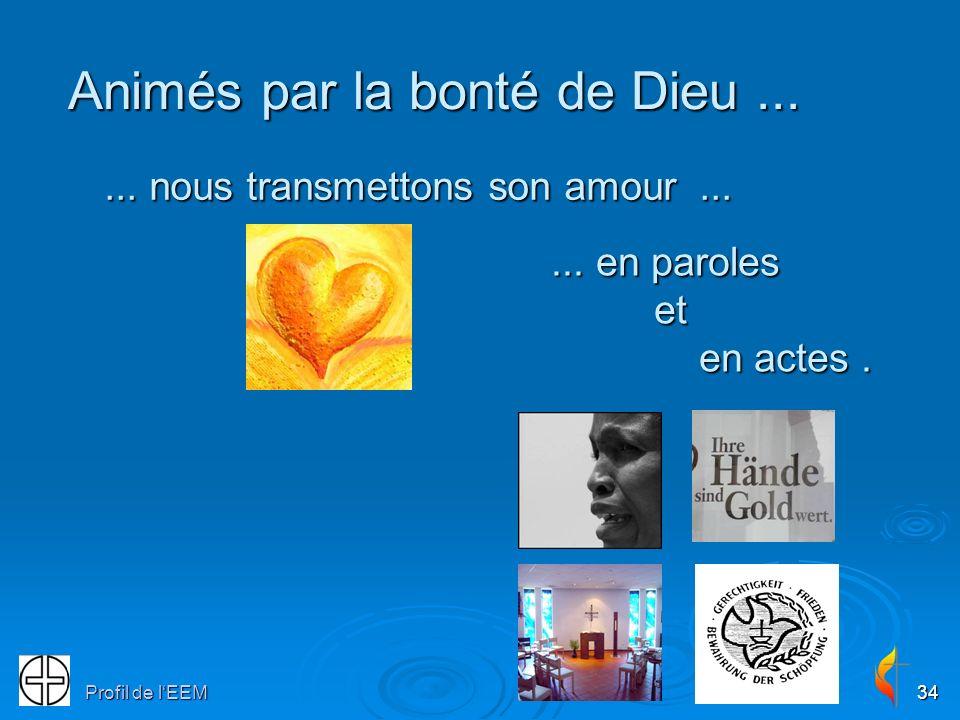 Profil de lEEM34 Animés par la bonté de Dieu...... nous transmettons son amour...... en paroles et en actes.... en paroles et en actes.