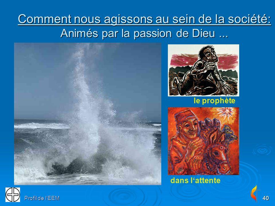 Profil de lEEM40 Comment nous agissons au sein de la société: Animés par la passion de Dieu... le prophète dans lattente