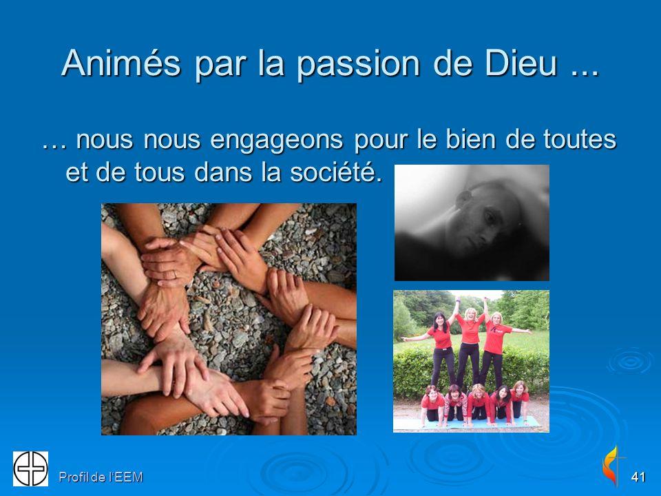Profil de lEEM41 Animés par la passion de Dieu... … nous nous engageons pour le bien de toutes et de tous dans la société.