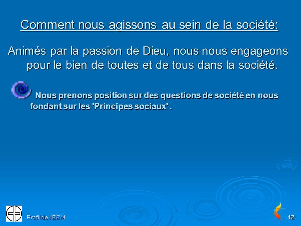 Profil de lEEM42 Comment nous agissons au sein de la société: Animés par la passion de Dieu, nous nous engageons pour le bien de toutes et de tous dans la société.