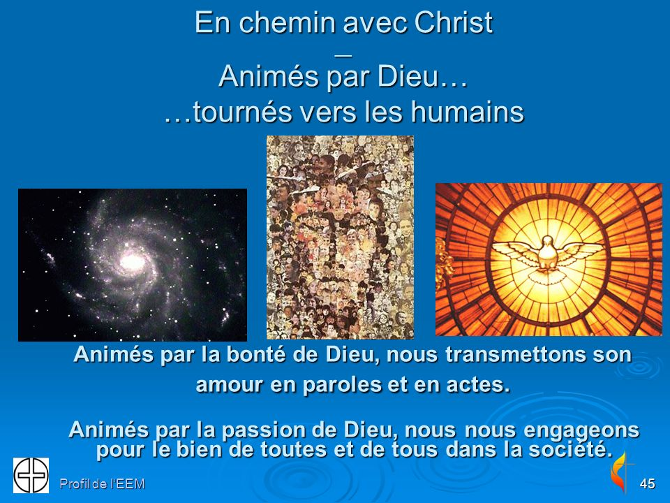 Profil de lEEM45 Animés par la passion de Dieu, nous nous engageons pour le bien de toutes et de tous dans la société. Animés par la bonté de Dieu, no