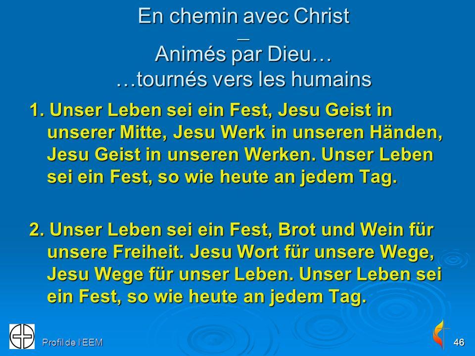 Profil de lEEM46 1. Unser Leben sei ein Fest, Jesu Geist in unserer Mitte, Jesu Werk in unseren Händen, Jesu Geist in unseren Werken. Unser Leben sei