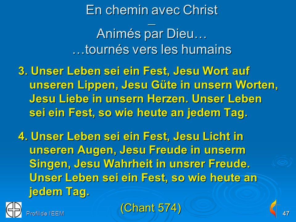 Profil de lEEM47 3. Unser Leben sei ein Fest, Jesu Wort auf unseren Lippen, Jesu Güte in unsern Worten, Jesu Liebe in unsern Herzen. Unser Leben sei e