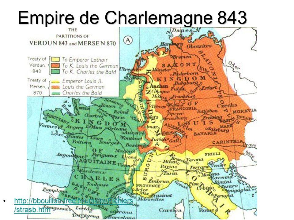 Empire de Charlemagne 843 http://bbouillon.free.fr/univ/hl/Fichiers /strasb.htmhttp://bbouillon.free.fr/univ/hl/Fichiers /strasb.htmhttp://bbouillon.free.fr/univ/hl/Fichiers /strasb.htmhttp://bbouillon.free.fr/univ/hl/Fichiers /strasb.htm