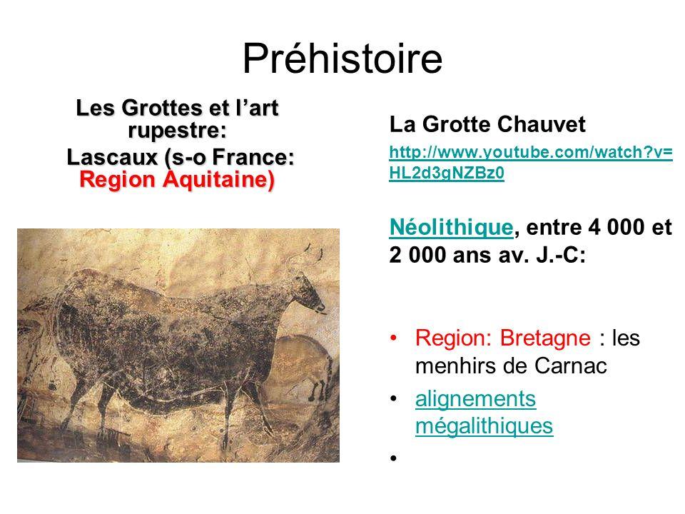 Préhistoire Les Grottes et lart rupestre: Lascaux (s-o France: Region Aquitaine) Lascaux (s-o France: Region Aquitaine) La Grotte Chauvet http://www.youtube.com/watch v= HL2d3gNZBz0 NéolithiqueNéolithique, entre 4 000 et 2 000 ans av.