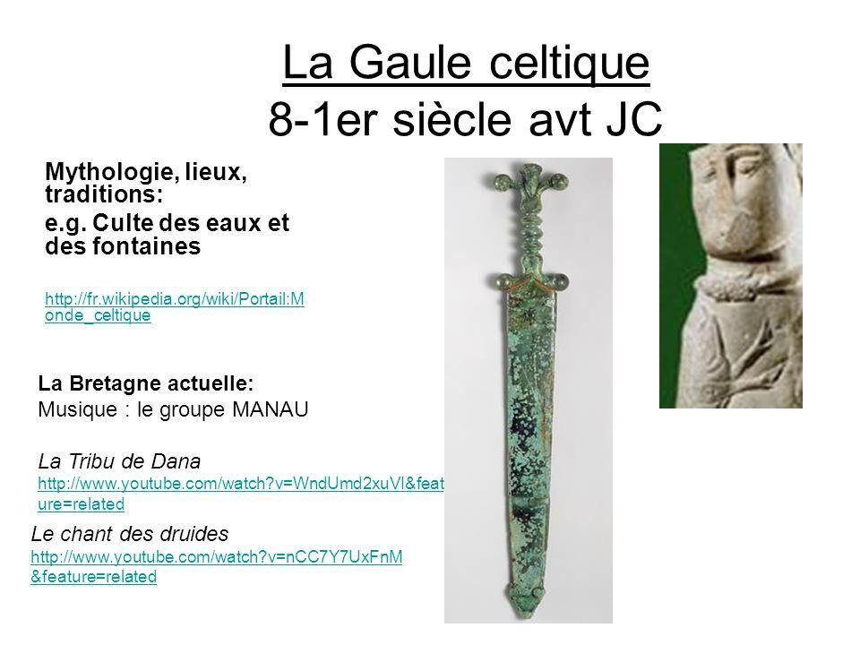 La Gaule celtique 8-1er siècle avt JC Mythologie, lieux, traditions: e.g.