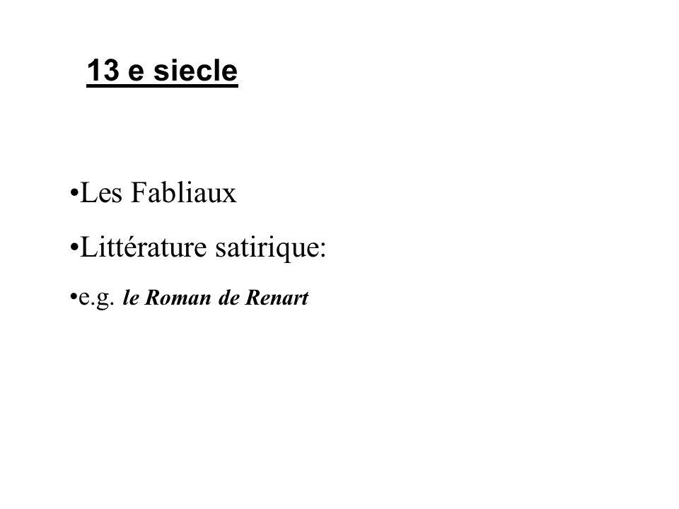 13 e siecle Les Fabliaux Littérature satirique: e.g. le Roman de Renart