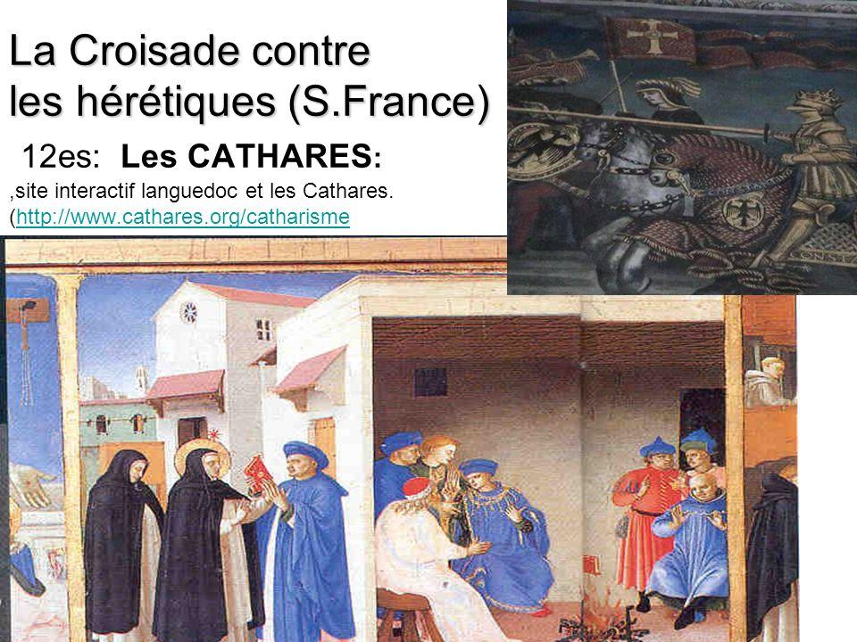 La Croisade contre les hérétiques (S.France) La Croisade contre les hérétiques (S.France) 12es: Les CATHARES :,site interactif languedoc et les Cathares.