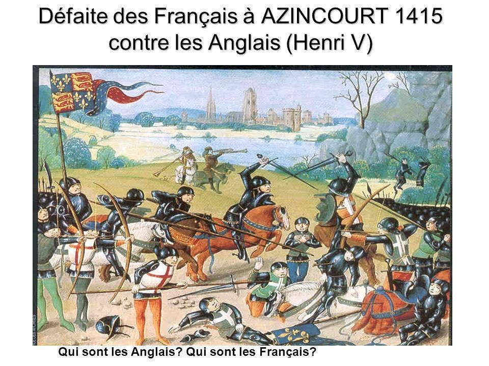 Défaite des Français à AZINCOURT 1415 contre les Anglais (Henri V) Qui sont les Anglais.