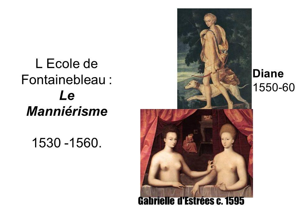 L Ecole de Fontainebleau : Le Manniérisme 1530 -1560. Diane 1550-60 Gabrielle d Estrées c. 1595