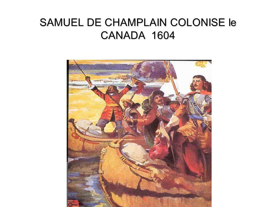 SAMUEL DE CHAMPLAIN COLONISE le CANADA 1604