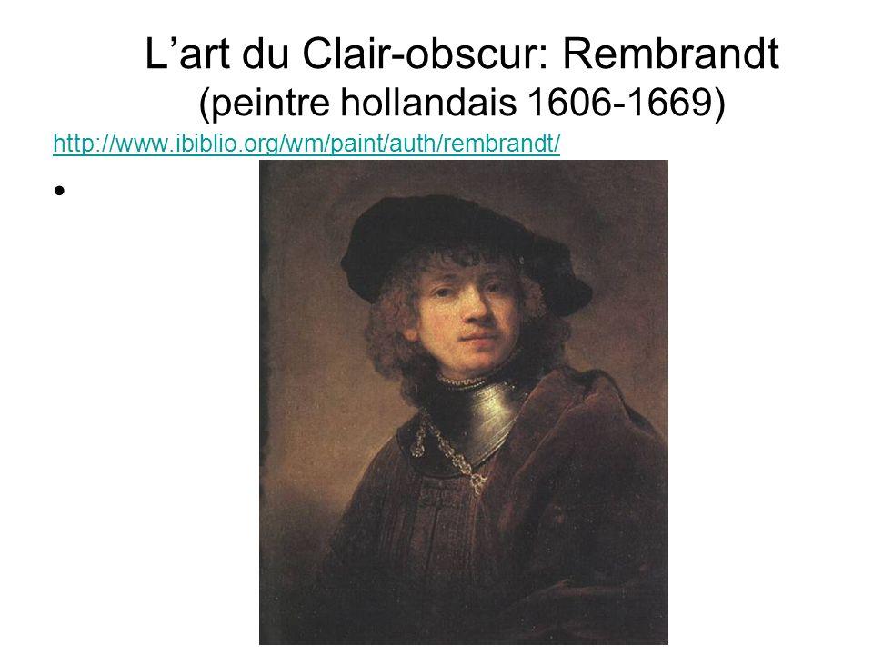 Lart du Clair-obscur: Rembrandt (peintre hollandais 1606-1669) http://www.ibiblio.org/wm/paint/auth/rembrandt/