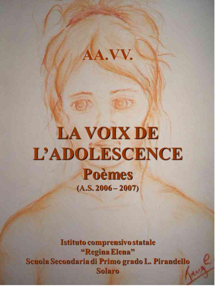 AA.VV. LA VOIX DE LADOLESCENCE Poèmes (A.S. 2006 – 2007) LA VOIX DE LADOLESCENCE Poèmes (A.S.