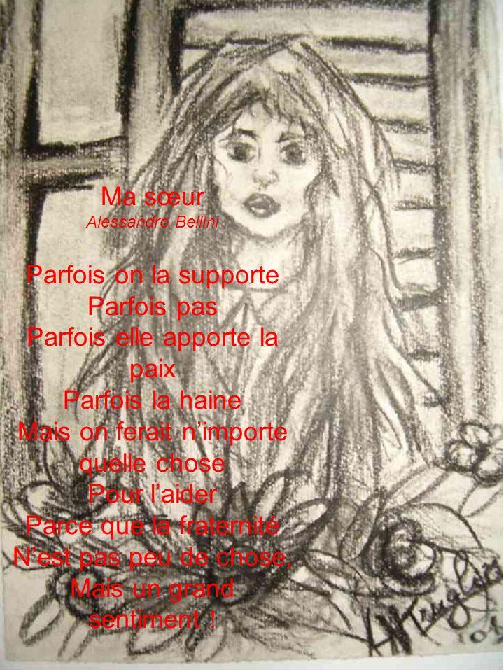 Ma sœur Alessandro Bellini Parfois on la supporte Parfois pas Parfois elle apporte la paix Parfois la haine Mais on ferait nimporte quelle chose Pour