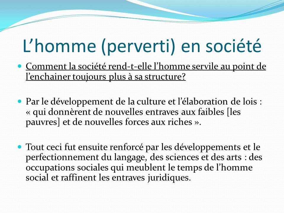 Lhomme (perverti) en société Comment la société rend-t-elle lhomme servile au point de lenchainer toujours plus à sa structure.