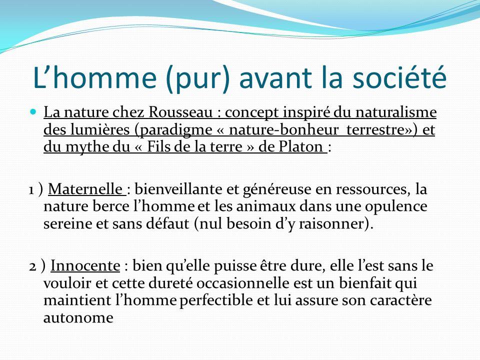 Lhomme (pur) avant la société La nature chez Rousseau : concept inspiré du naturalisme des lumières (paradigme « nature-bonheur terrestre») et du myth