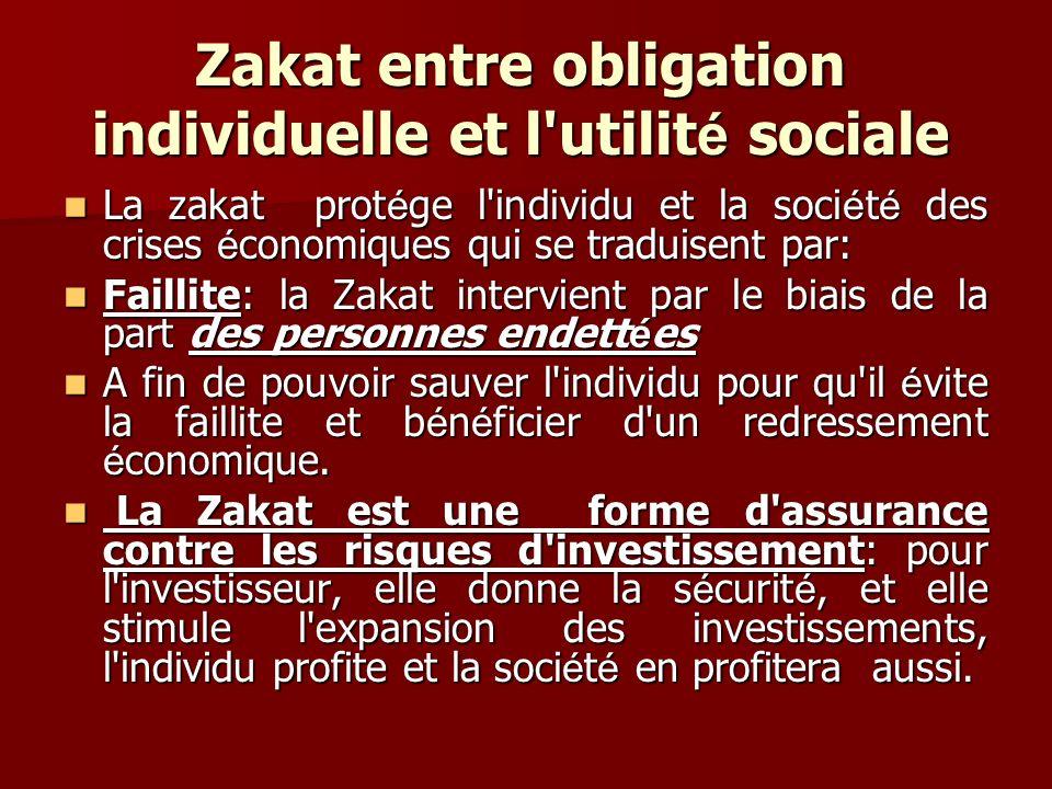 Zakat entre obligation individuelle et l'utilit é sociale La zakat prot é ge l'individu et la soci é t é des crises é conomiques qui se traduisent par